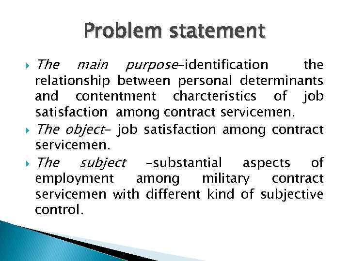 Problem statement The main purpose-identification the relationship between personal determinants and contentment charcteristics of