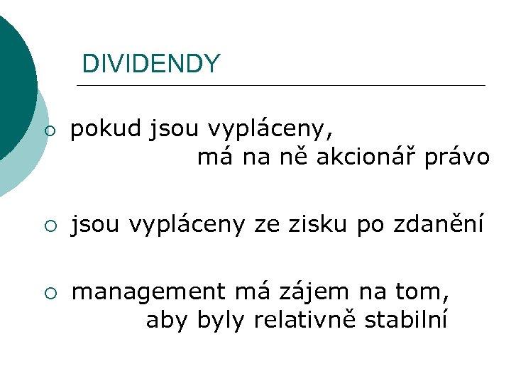 DIVIDENDY ¡ ¡ ¡ pokud jsou vypláceny, má na ně akcionář právo jsou vypláceny