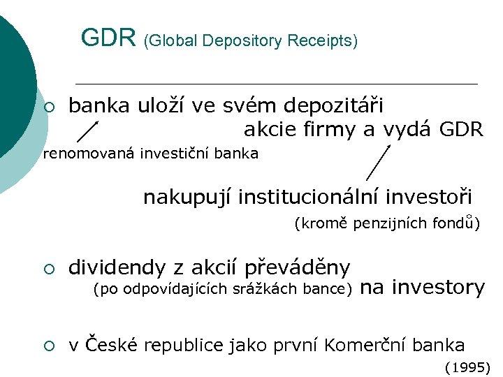 GDR (Global Depository Receipts) ¡ banka uloží ve svém depozitáři akcie firmy a vydá