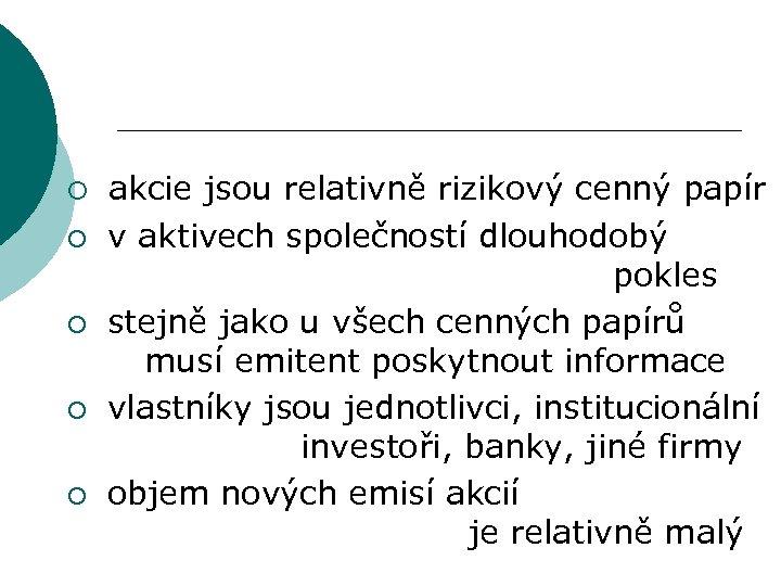 ¡ ¡ ¡ akcie jsou relativně rizikový cenný papír v aktivech společností dlouhodobý pokles