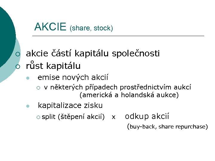 AKCIE (share, stock) ¡ ¡ akcie částí kapitálu společnosti růst kapitálu l emise nových