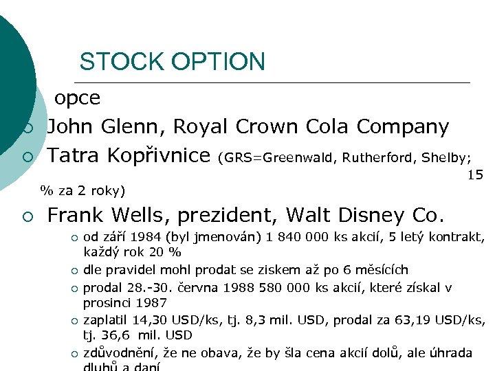 STOCK OPTION ¡ ¡ ¡ opce John Glenn, Royal Crown Cola Company Tatra Kopřivnice