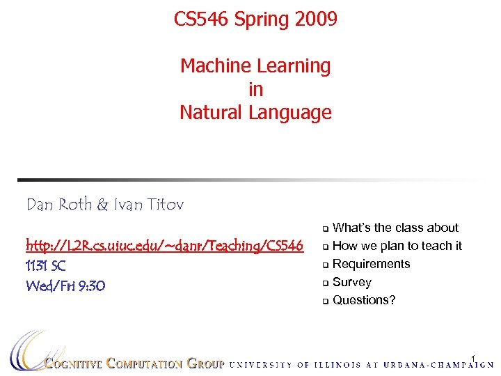 CS 546 Spring 2009 Machine Learning in Natural Language Dan Roth & Ivan Titov