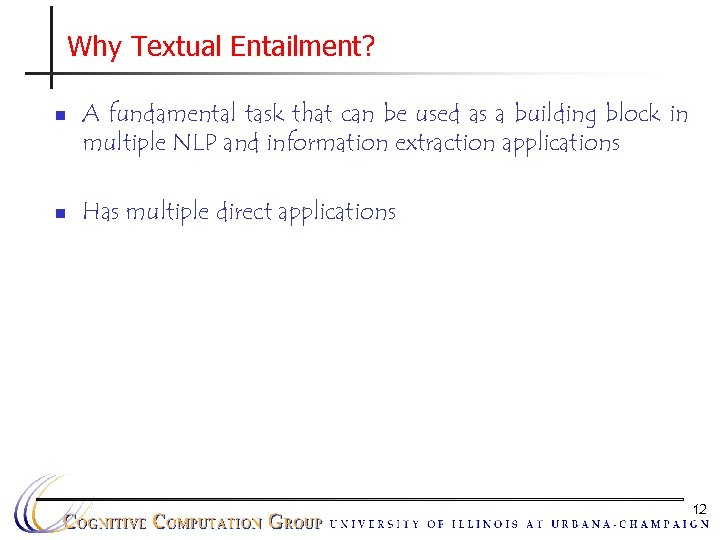 Why Textual Entailment? n n A fundamental task that can be used as a
