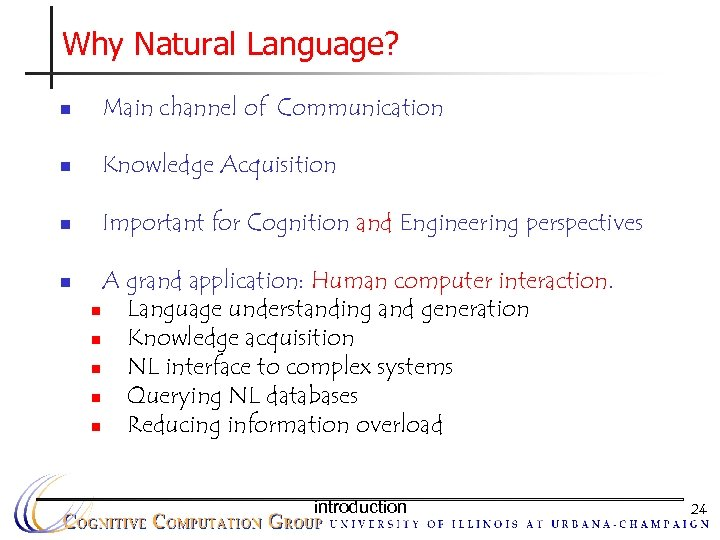 Why Natural Language? n Main channel of Communication n Knowledge Acquisition n Important for