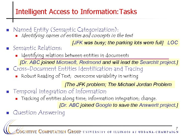 Intelligent Access to Information: Tasks n Named Entity (Semantic Categorization): n n [JFK was