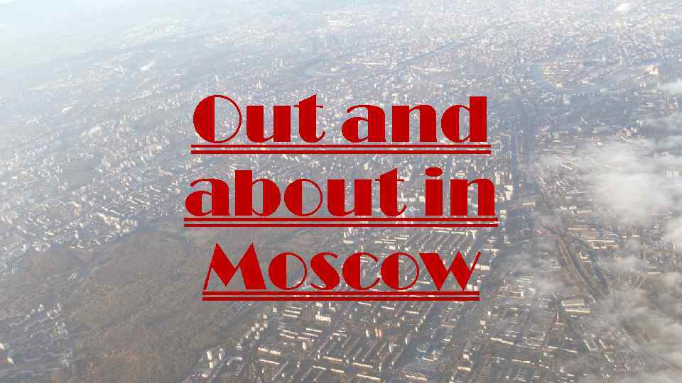 Out and about in Moscow