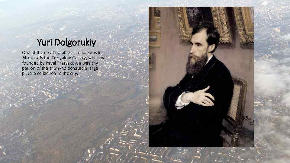 Yuri Dolgorukiy One of the most notable art museums in Moscow is the Tretyakov