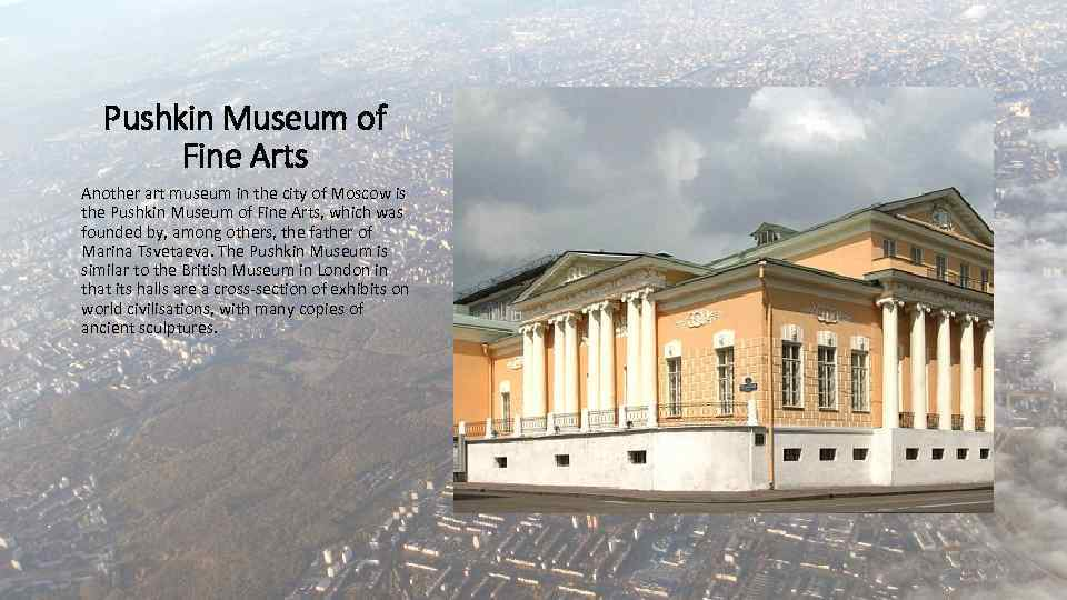 Pushkin Museum of Fine Arts Another art museum in the city of Moscow is