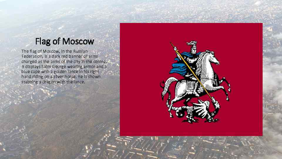 Flag of Moscow The flag of Moscow, in the Russian Federation, is a dark