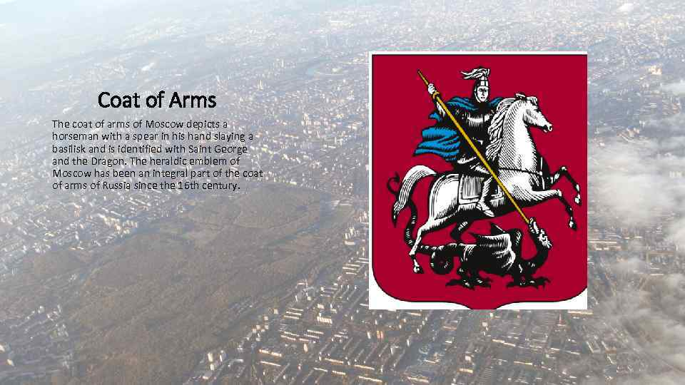 Coat of Arms The coat of arms of Moscow depicts a horseman with a