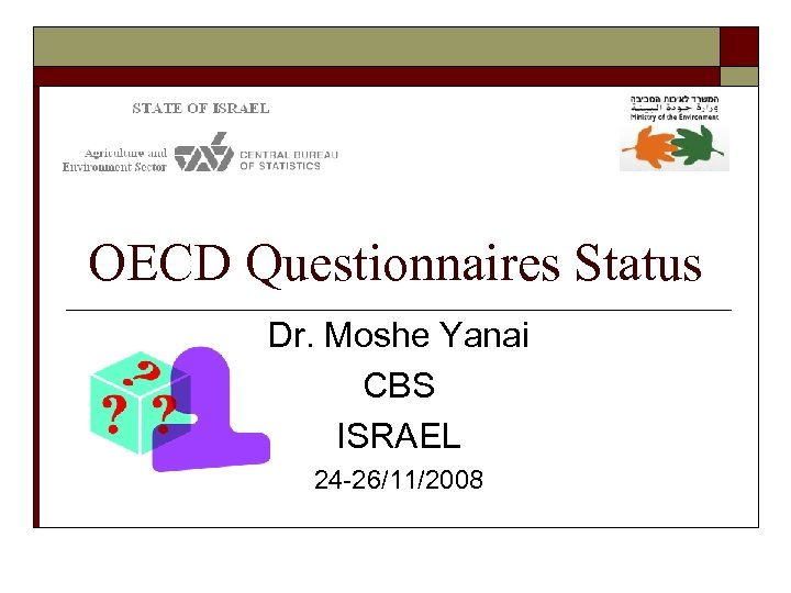 OECD Questionnaires Status Dr. Moshe Yanai CBS ISRAEL 24 -26/11/2008