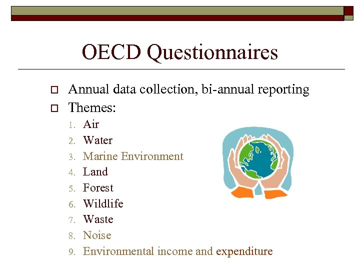 OECD Questionnaires o o Annual data collection, bi-annual reporting Themes: 1. 2. 3. 4.