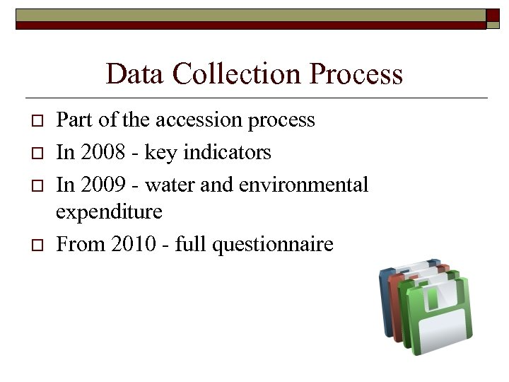 Data Collection Process o o Part of the accession process In 2008 - key
