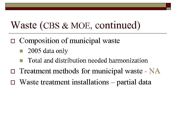 Waste (CBS & MOE, continued) o Composition of municipal waste n n o o