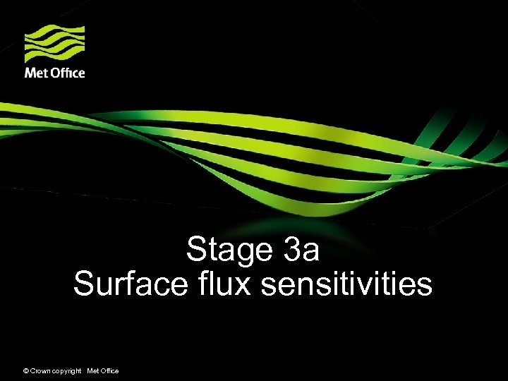 Stage 3 a Surface flux sensitivities © Crown copyright Met Office