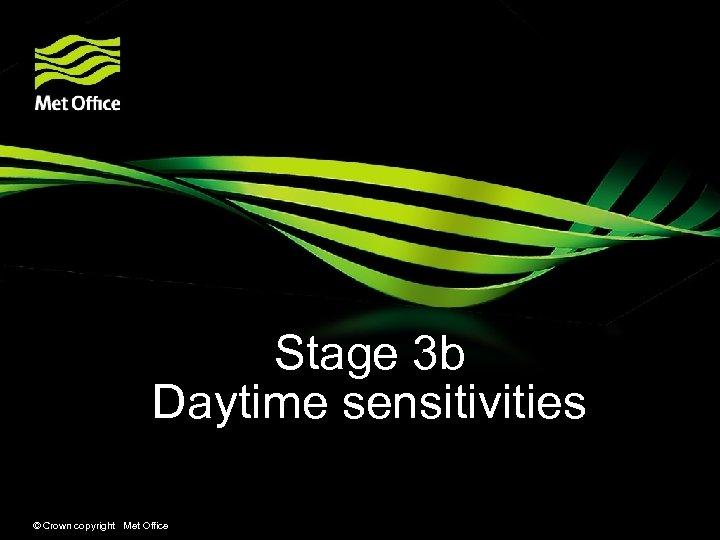 Stage 3 b Daytime sensitivities © Crown copyright Met Office