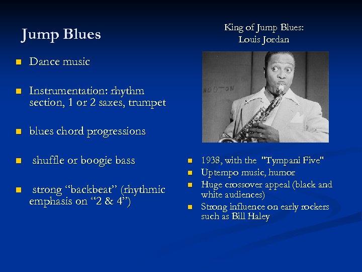 King of Jump Blues: Louis Jordan Jump Blues n Dance music n Instrumentation: rhythm