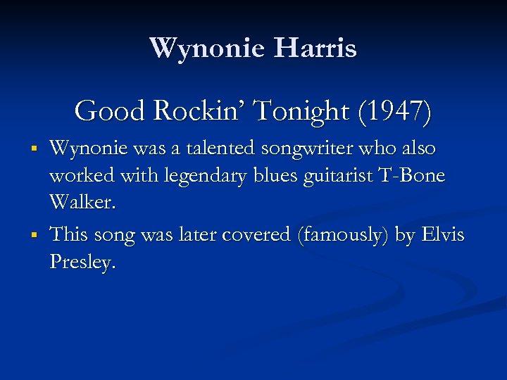Wynonie Harris Good Rockin' Tonight (1947) § § Wynonie was a talented songwriter who