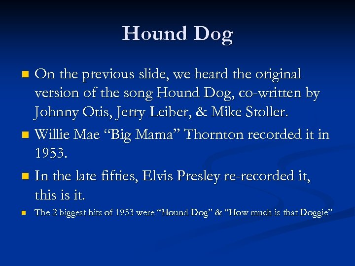 Hound Dog On the previous slide, we heard the original version of the song