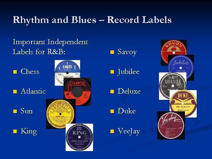 Rhythm and Blues – Record Labels Important Independent Labels for R&B: n Savoy n