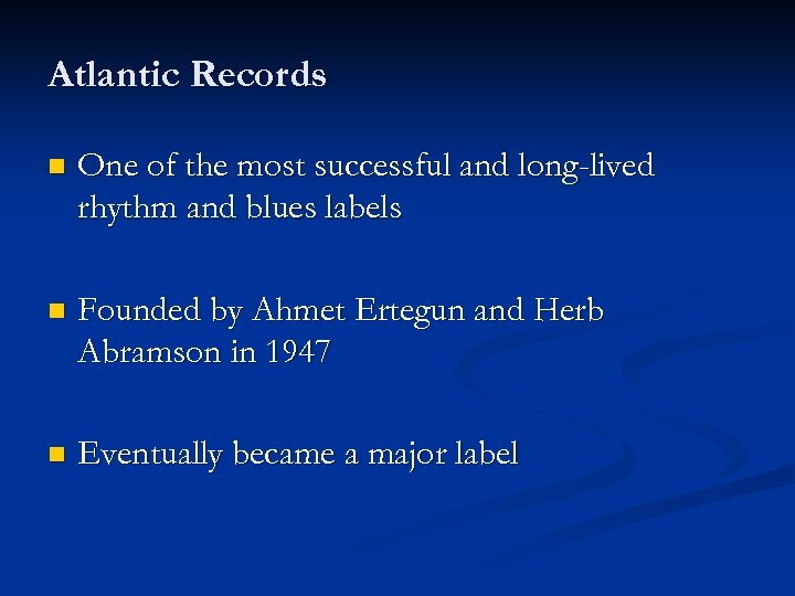 Atlantic Records n One of the most successful and long-lived rhythm and blues labels