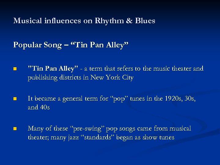 "Musical influences on Rhythm & Blues Popular Song – ""Tin Pan Alley"" n"