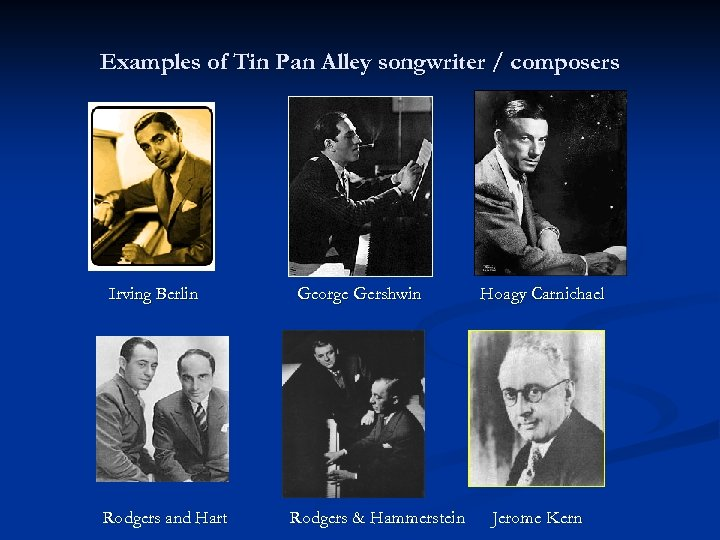Examples of Tin Pan Alley songwriter / composers Irving Berlin Rodgers and Hart George