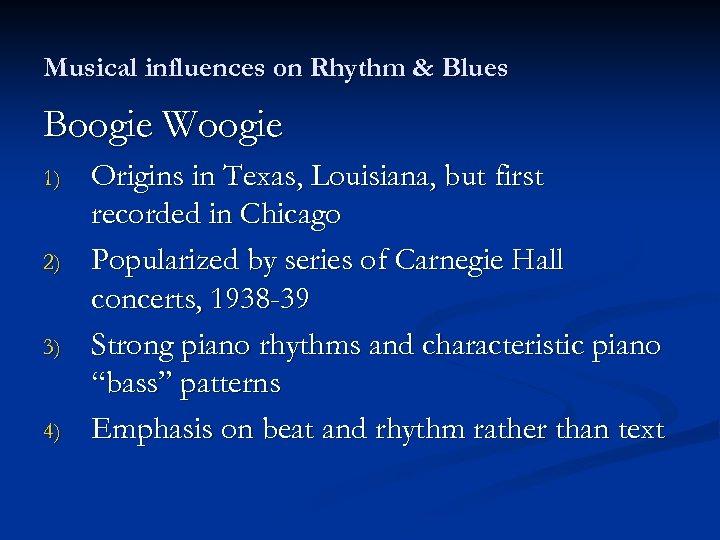 Musical influences on Rhythm & Blues Boogie Woogie 1) 2) 3) 4) Origins in