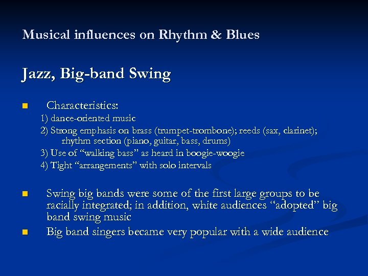 Musical influences on Rhythm & Blues Jazz, Big-band Swing n Characteristics: 1) dance-oriented music