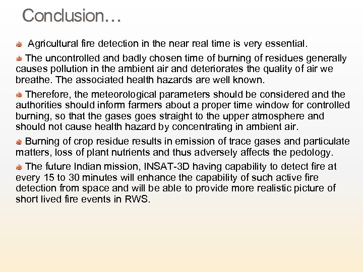 Conclusion… Agricultural fire detection in the near real time is very essential. The uncontrolled