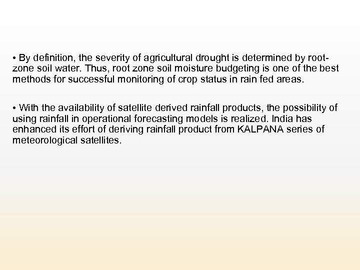 • By definition, the severity of agricultural drought is determined by rootzone soil