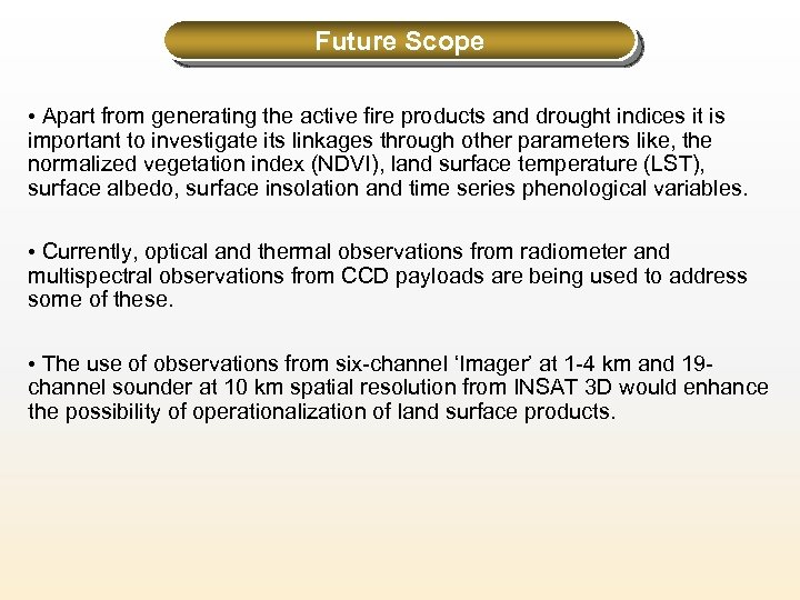 Future Scope • Apart from generating the active fire products and drought indices it
