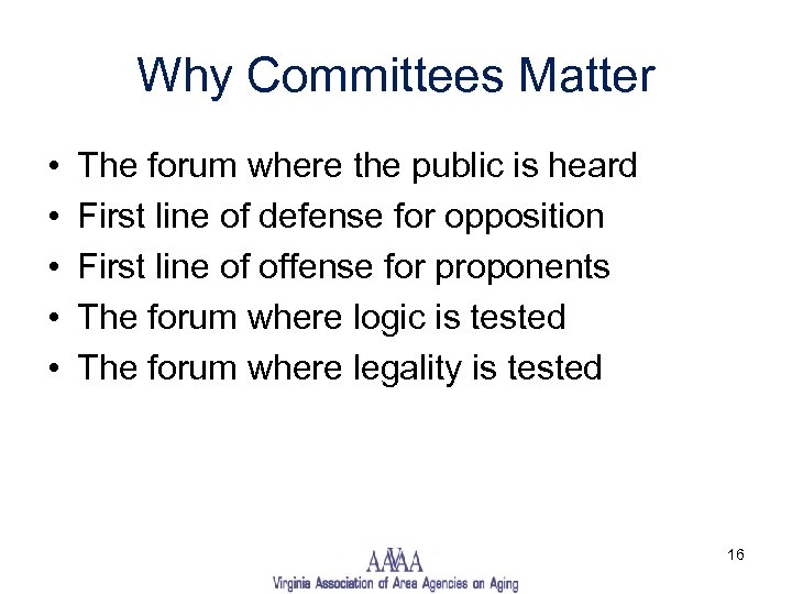 Why Committees Matter • • • The forum where the public is heard First