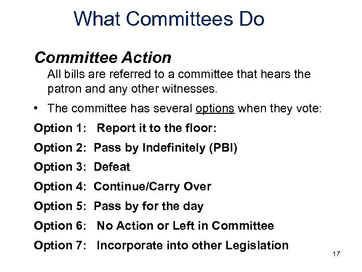 What Committees Do Committee Action All bills are referred to a committee that hears