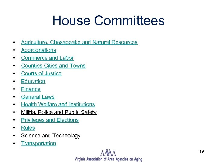 House Committees • • • • Agriculture, Chesapeake and Natural Resources Appropriations Commerce and