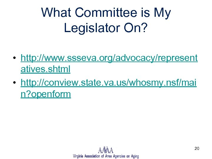What Committee is My Legislator On? • http: //www. ssseva. org/advocacy/represent atives. shtml •