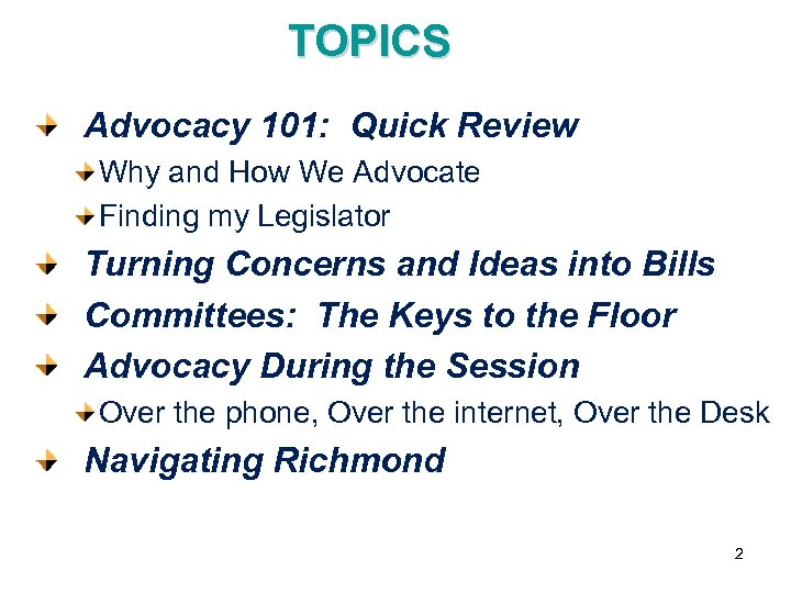 TOPICS Advocacy 101: Quick Review Why and How We Advocate Finding my Legislator Turning