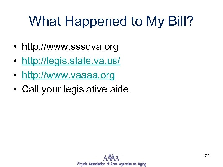 What Happened to My Bill? • • http: //www. ssseva. org http: //legis. state.