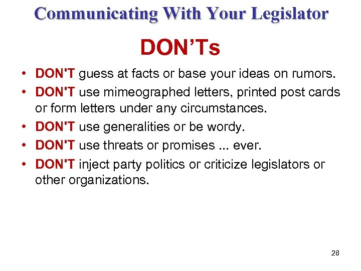 Communicating With Your Legislator DON'Ts • DON'T guess at facts or base your ideas