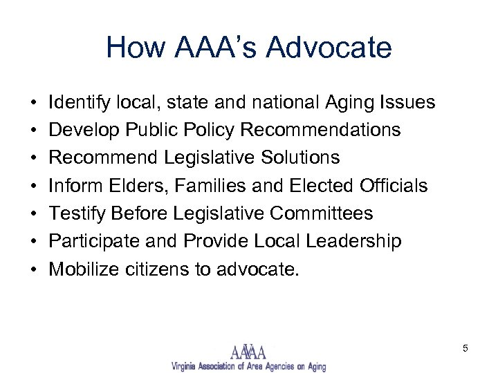 How AAA's Advocate • • Identify local, state and national Aging Issues Develop Public