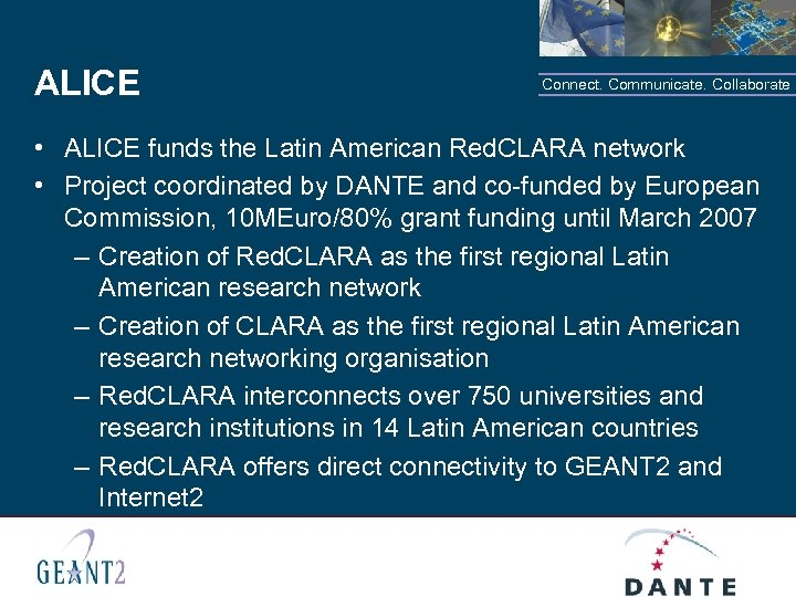 ALICE Connect. Communicate. Collaborate • ALICE funds the Latin American Red. CLARA network •