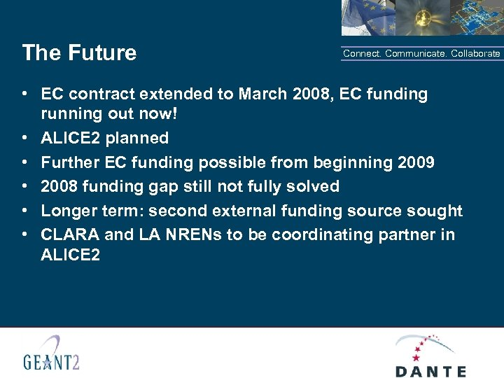 The Future Connect. Communicate. Collaborate • EC contract extended to March 2008, EC funding