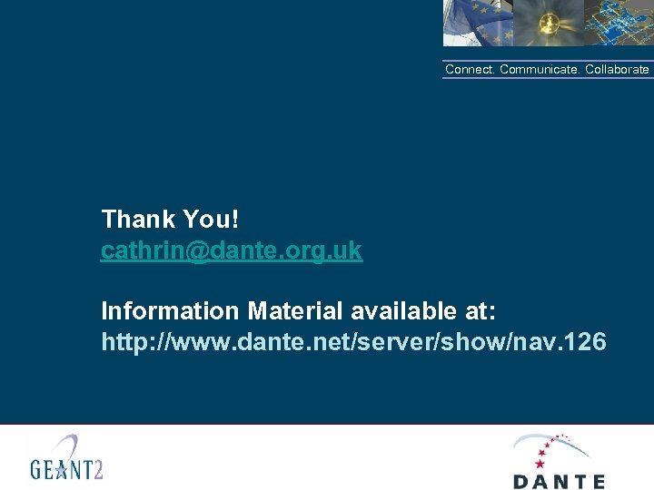 Connect. Communicate. Collaborate Thank You! cathrin@dante. org. uk Information Material available at: http: //www.