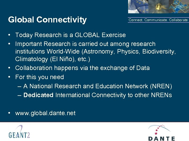 Global Connectivity Connect. Communicate. Collaborate • Today Research is a GLOBAL Exercise • Important