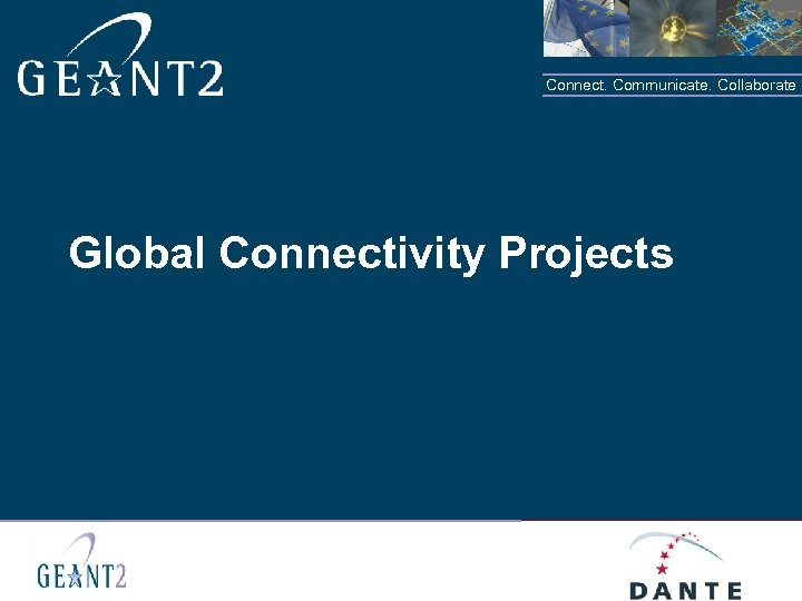 Connect. Communicate. Collaborate Global Connectivity Projects