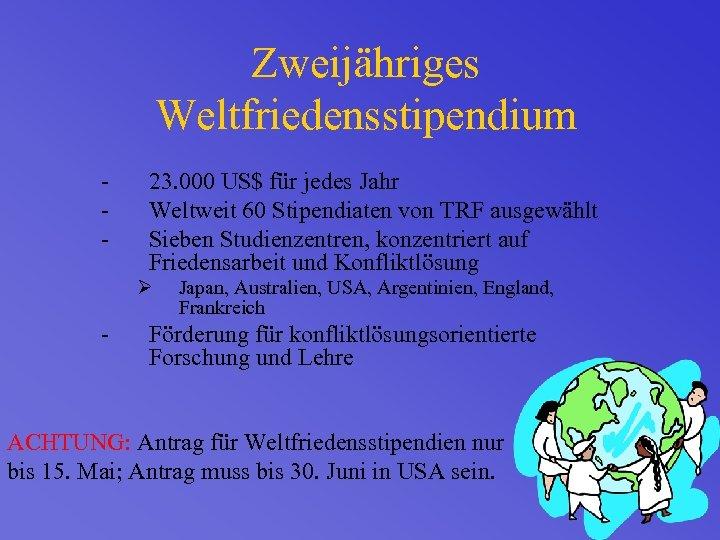 Zweijähriges Weltfriedensstipendium - 23. 000 US$ für jedes Jahr Weltweit 60 Stipendiaten von TRF