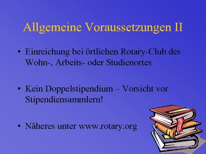 Allgemeine Voraussetzungen II • Einreichung bei örtlichen Rotary-Club des Wohn-, Arbeits- oder Studienortes •