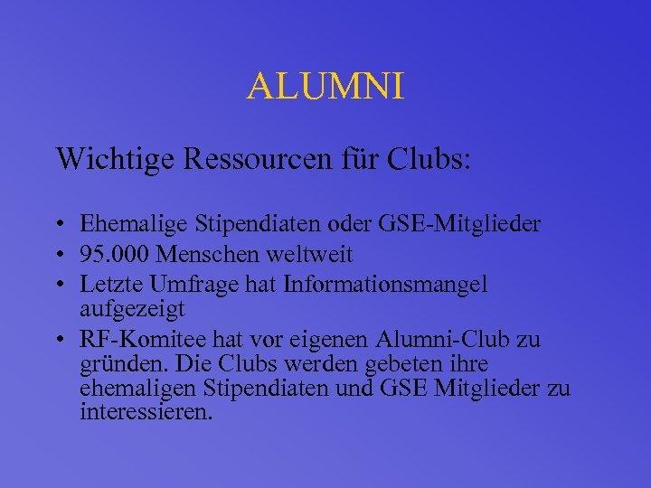 ALUMNI Wichtige Ressourcen für Clubs: • Ehemalige Stipendiaten oder GSE-Mitglieder • 95. 000 Menschen