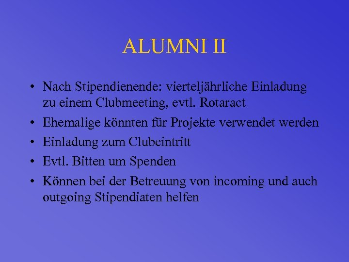 ALUMNI II • Nach Stipendienende: vierteljährliche Einladung zu einem Clubmeeting, evtl. Rotaract • Ehemalige